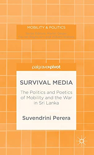 9781137444639: Survival Media: The Politics and Poetics of Mobility and the War in Sri Lanka (Mobility & Politics)