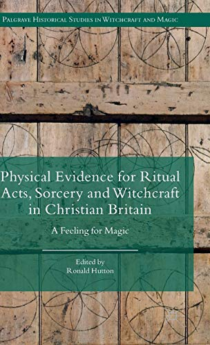 Physical Evidence for Ritual Acts Sorcery and Witchcraft in Christian Britain (Palgrave Historical ...