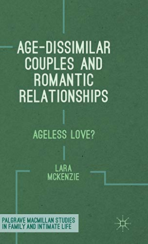 Age-Dissimilar Couples and Romantic Relationships: Ageless Love? (Palgrave Macmillan Studies in ...