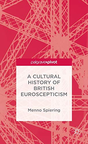 A Cultural History of British Euroscepticism: Spiering, M.