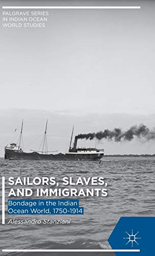 9781137448453: Sailors, Slaves, and Immigrants: Bondage in the Indian Ocean World, 1750–1914 (Palgrave Series in Indian Ocean World Studies)