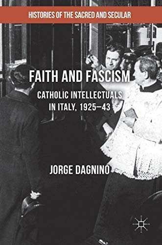 9781137448934: Faith and Fascism: Catholic Intellectuals in Italy, 1925–43 (Histories of the Sacred and Secular, 1700-2000)