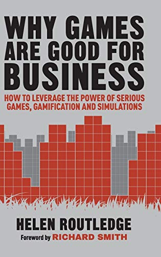 9781137448965: Why Games Are Good For Business: How to Leverage the Power of Serious Games, Gamification and Simulations