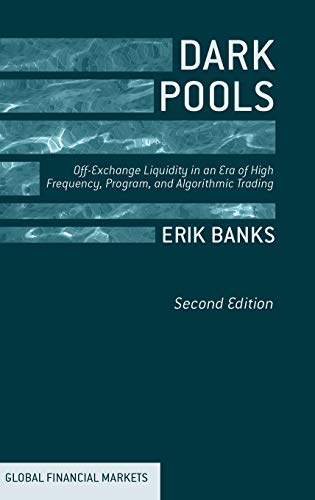 Dark Pools: Off-Exchange Liquidity in an Era of High Frequency, Program, and Algorithmic Trading (...
