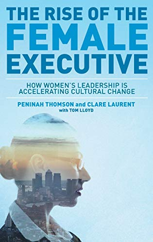 9781137451422: The Rise of the Female Executive: How Women's Leadership is Accelerating Cultural Change