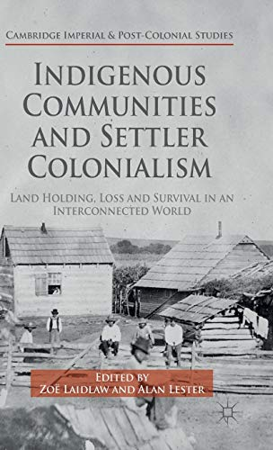 9781137452351: Indigenous Communities and Settler Colonialism: Land Holding, Loss and Survival in an Interconnected World (Cambridge Imperial and Post-Colonial Studies Series)