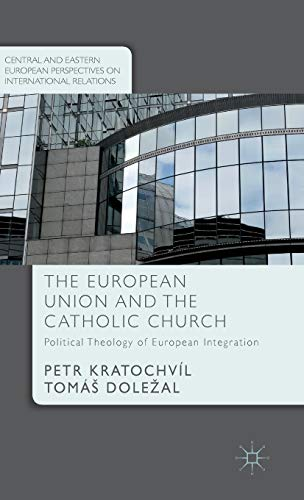 The European Union and the Catholic Church: Political Theology of European Integration (Central and...