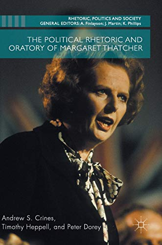 9781137453839: The Political Rhetoric and Oratory of Margaret Thatcher (Rhetoric, Politics and Society)