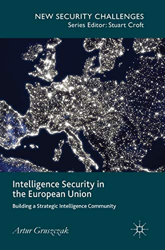 9781137455116: Intelligence Security in the European Union: Building a Strategic Intelligence Community (New Security Challenges)