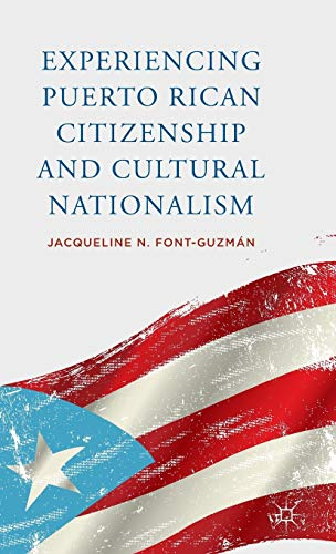 Experiencing Puerto Rican Citizenship and Cultural Nationalism: Font-Guzmán, Jacqueline N.