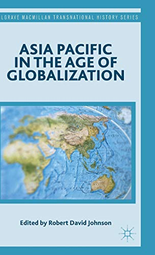 Asia Pacific in the Age of Globalization (Palgrave Macmillan Transnational History Series)