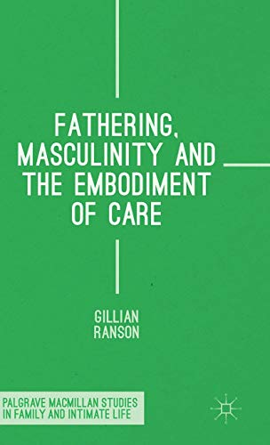 9781137455888: Fathering, Masculinity and the Embodiment of Care (Palgrave Macmillan Studies in Family and Intimate Life)