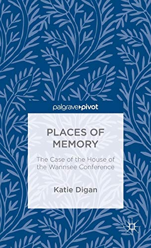 Places of Memory: The Case of the House of the Wannsee Conference: Digan, Katie