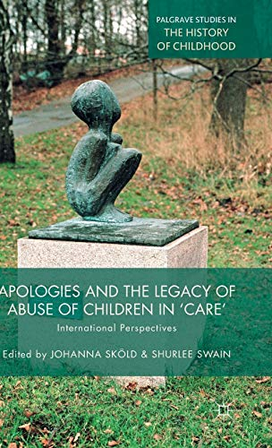 9781137457547: Apologies and the Legacy of Abuse of Children in 'Care' (Palgrave Studies in the History of Childhood)