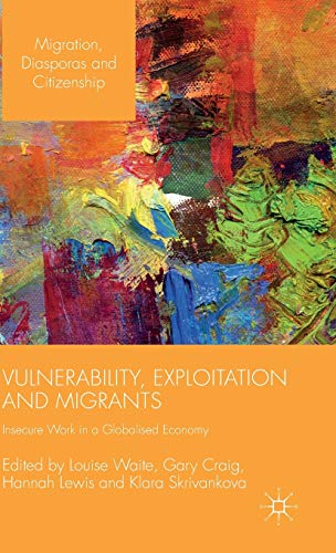 9781137460400: Vulnerability, Exploitation and Migrants: Insecure Work in a Globalised Economy (Migration, Diasporas and Citizenship)