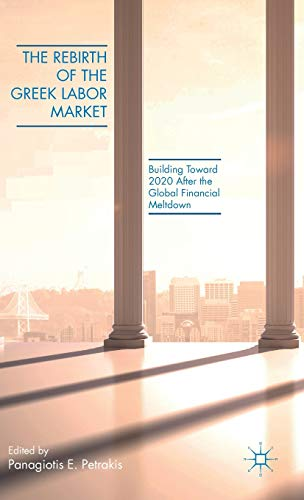 The Rebirth of Greek Labor Markets: Building Toward 2020 After The Global Financial Meltdown: ...