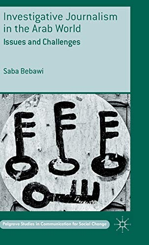 9781137461032: Investigative Journalism in the Arab World: Issues and Challenges (Palgrave Studies in Communication for Social Change)