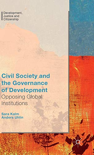 9781137461308: Civil Society and the Governance of Development: Opposing Global Institutions (Development, Justice and Citizenship)