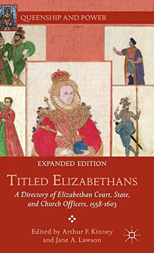 Titled Elizabethans: A Directory of Elizabethan Court, State, and Church Officers, 1558-1603 (...