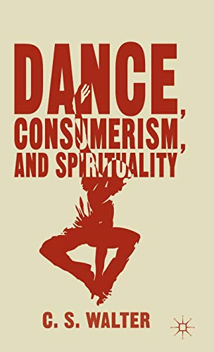 Dance, Consumerism, and Spirituality: Walter, C. S.