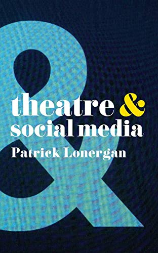 9781137463708: Theatre and Social Media