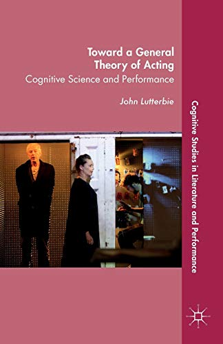 9781137464064: Toward a General Theory of Acting: Cognitive Science and Performance (Cognitive Studies in Literature and Performance)