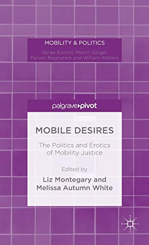 9781137464200: Mobile Desires: The Politics and Erotics of Mobility Justice (Mobility and Politics)