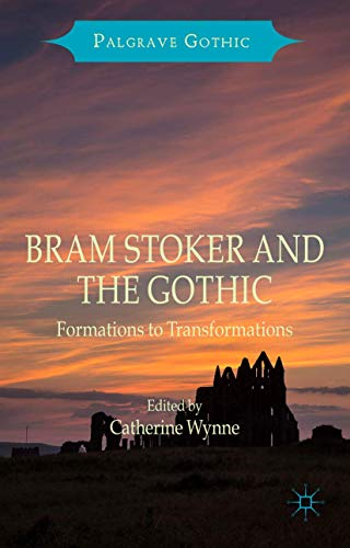 9781137465030: Bram Stoker and the Gothic: Formations to Transformations (Palgrave Gothic)