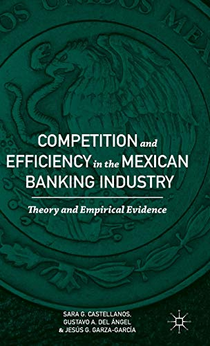 9781137465283: Competition and Efficiency in the Mexican Banking Industry: Theory and Empirical Evidence