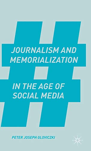 Journalism and Memorialization in the Age of Social Media: Gloviczki, Peter Joseph