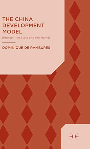 The China Development Model: Between the State and the Market: de Rambures, Dominique