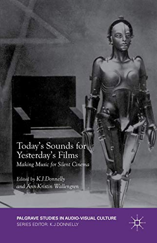 Today's Sounds for Yesterday's Films: Making Music for Silent Cinema (Palgrave Studies in...