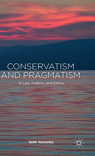 9781137466822: Conservatism and Pragmatism: In Law, Politics, and Ethics