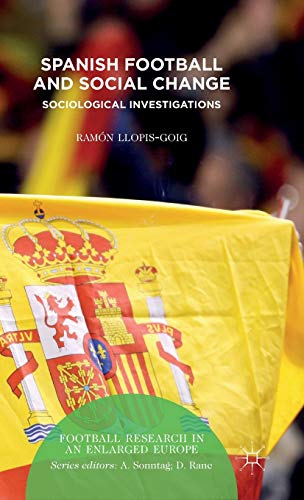 9781137467942: Spanish Football and Social Change: Sociological Investigations (Football Research in an Enlarged Europe)
