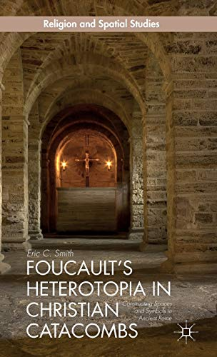 9781137468031: Foucault's Heterotopia in Christian Catacombs: Constructing Spaces and Symbols in Ancient Rome (Religion and Spatial Studies)