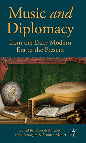 9781137468321: Music and Diplomacy from the Early Modern Era to the Present