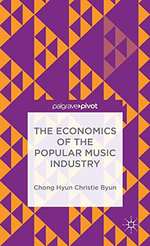 9781137468970: The Economics of the Popular Music Industry: Modelling from Microeconomic Theory and Industrial Organization