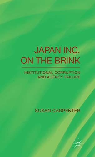 Japan Inc. on the Brink: Institutional Corruption and Agency Failure: Carpenter, Dr Susan