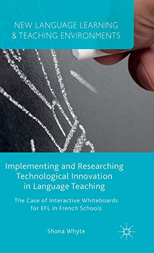 Implementing and Researching Technological Innovation in Language Teaching: The Case of Interactive...