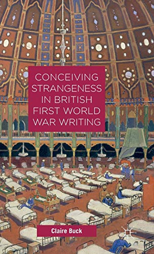 Conceiving Strangeness in British First World War Writing: Buck, Claire