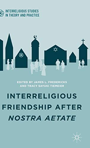 9781137472106: Interreligious Friendship after Nostra Aetate (Interreligious Studies in Theory and Practice)