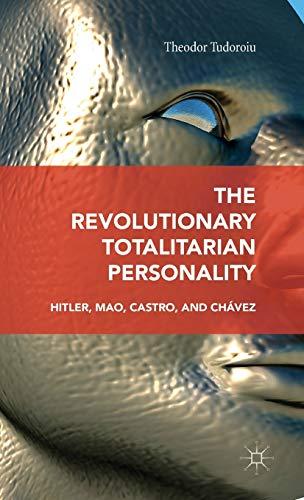 9781137473479: The Revolutionary Totalitarian Personality: Hitler, Mao, Castro, and Chávez