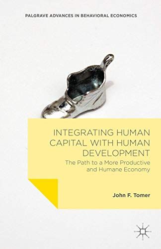 9781137473523: Integrating Human Capital with Human Development: The Path to a More Productive and Humane Economy (Palgrave Advances in Behavioral Economics)