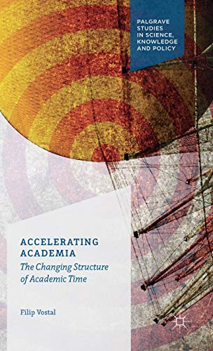 9781137473592: Accelerating Academia: The Changing Structure of Academic Time (Palgrave Studies in Science, Knowledge and Policy)