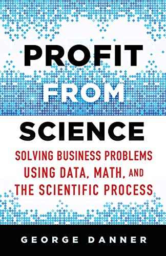 9781137474841: Profit from Science: Solving Business Problems Using Data, Math, and the Scientific Process