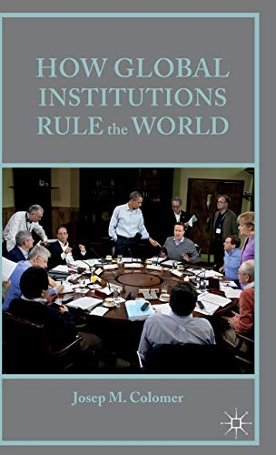 How Global Institutions Rule the World: Colomer, Josep M