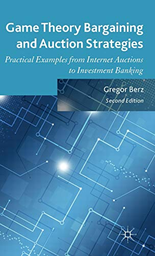 9781137475411: Game Theory Bargaining and Auction Strategies: Practical Examples from Internet Auctions to Investment Banking