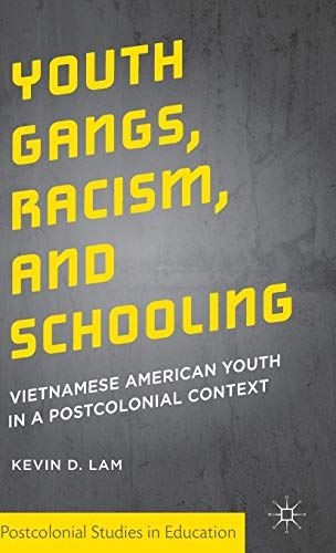 Youth Gangs, Racism, and Schooling: Vietnamese American: Lam, Kevin D.