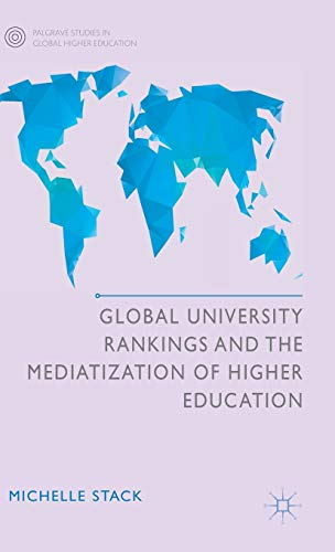 9781137475947: Global University Rankings and the Mediatization of Higher Education (Palgrave Studies in Global Higher Education)