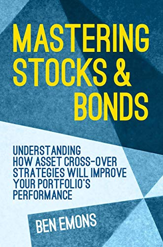 9781137476241: Mastering Stocks and Bonds: Understanding How Asset Cross-Over Strategies will Improve Your Portfolio's Performance